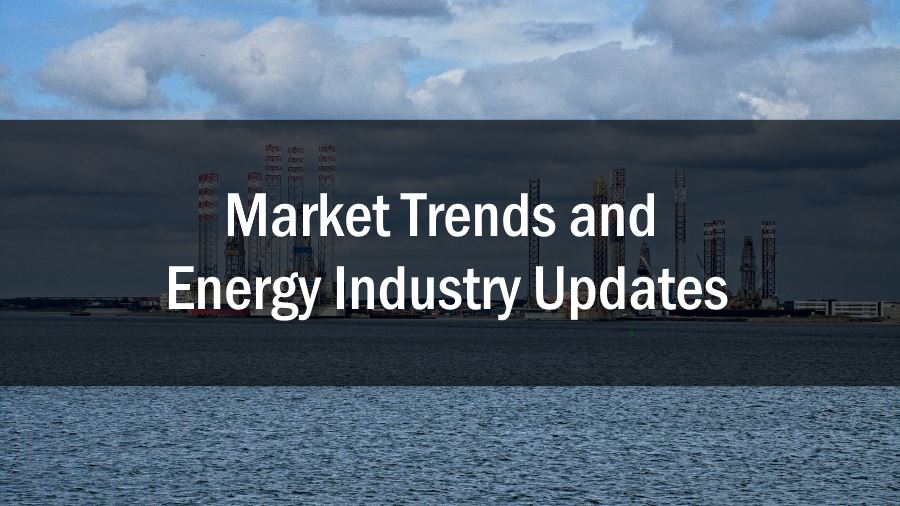Weekly market trends and what's happening in the energy industry